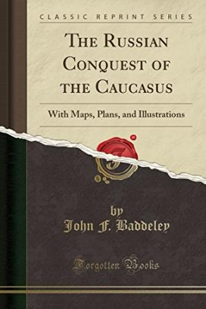 The Russian conquest of the Caucasus. by Baddeley, John F